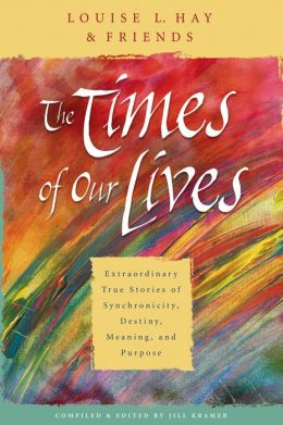 The Times of Our Lives: Extraordinary True Stories of Synchronicity, Destiny, Meaning, and Purpose