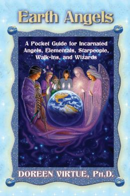 Earth Angels: A Pocket Guide for Incarnated Angels, Elementals, Starpeople, Walk-Ins, and Wizards