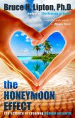 Book Cover Image. Title: The Honeymoon Effect:  The Science of Creating Heaven on Earth, Author: Bruce H. Lipton Ph.D.