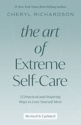 Art of Extreme Self-Care: Transform Your Life One Month at a Time