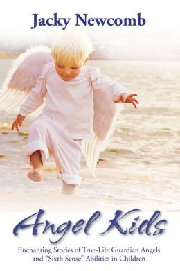 Angel Kids: Enchanting Stories of True-Life Guardian Angels and 'Sixth Sense' Abilities in Children