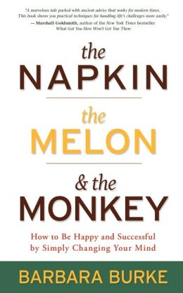 The Napkin, The Melon & The Monkey: How to be Happy and Successful by Simply Changing Your Mind