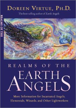 Realms of the Earth Angels: More Information for Incarnated Angels, Elementals, Wizards, and Other Lightworkers