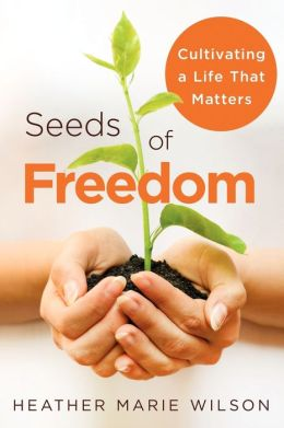 Seeds of Freedom: Cultivating a Life that Matters