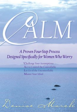 Calm: A Proven Four-Step Process Designed Specifically for Women Who Worry