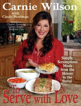 To Serve with Love: Simple, Scrumptious Dishes from the Skinny to the Sinful