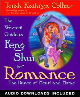 The Western Guide to Feng Shui for Romance: The Dance of Heart and Home