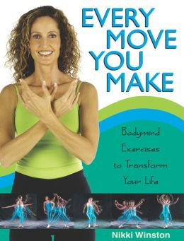Every Move You Make: Bodymind Exercises to Transform Your Life