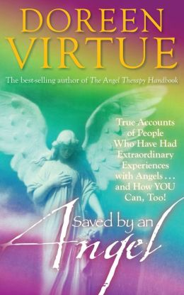 Saved by an Angel: True Accounts of People Who Have Had Extraordinary Experiences with Angels... and How You Can, Too!