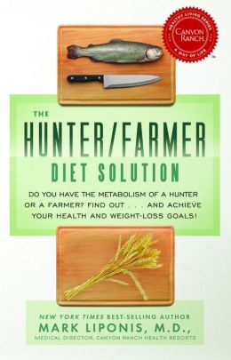 The Hunter Farmer Diet Solution: Do You Have the Metabolism of a Hunter or a Farmer? Find Out...and Achieve Your Health and Weight-Loss Goals