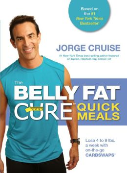 The Belly Fat Cure Quick Meals: Lose 4 to 9 lbs. a Week with On-the-Go Carb Swaps