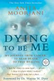 Book Cover Image. Title: Dying To Be Me:  My Journey from Cancer, to Near Death, to True Healing, Author: Anita Moorjani
