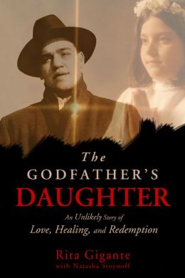 The Godfather's Daughter: An Unlikely Story of Love, Healing, and Redemption