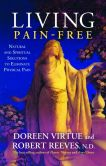 Book Cover Image. Title: Living Pain-Free:  Natural and Spiritual Solutions to Eliminate Physical Pain, Author: Doreen Virtue