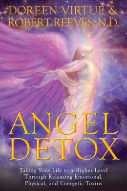 Angel Detox: Taking Your Life to a Higher Level Through Releasing Emotional, Physical, and Energetic Toxins
