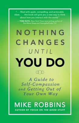 Nothing Changes Until You Do: A Guide to Self-Compassion and Getting Out of Your Own Way