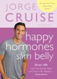 Book Cover Image. Title: Happy Hormones, Slim Belly:  Over 40? Lose 7 lbs. the First Week, and Then 2 lbs. Weekly - Guaranteed, Author: Jorge Cruise