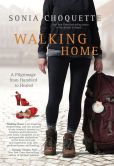 Book Cover Image. Title: Walking Home:  A Pilgrimage from Humbled to Healed, Author: Sonia Choquette