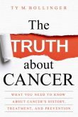 Book Cover Image. Title: The Truth about Cancer:  What You Need to Know about Cancer's History, Treatment, and Prevention, Author: Ty M Bollinger