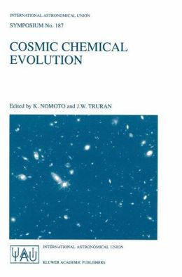 Cosmic Chemical Evolution: Proceedings of the 187th Symposium of the International Astronomical Union, Held at Kyoto, Japan, 26-30 August 1997