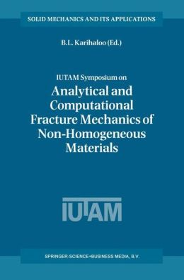 IUTAM Symposium on Analytical and Computational Fracture Mechanics of Non-Homogeneous Materials: Proceedings of the IUTAM Symposium held in Cardiff, U.K., 18-22 June 2001