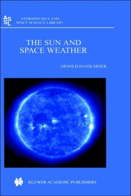 The Sun and Space Weather ( Astrophysics And Space Science Library Series: Volume 277)