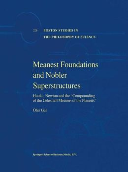 Meanest Foundations and Nobler Superstructures: Hooke, Newton and the Compounding of the Celestiall Motions of the Planetts