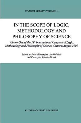 In the Scope of Logic, Methodology and Philosophy of Science: Volume One of the 11th International Congress of Logic, Methodology and Philosophy of Science, Cracow, August 1999