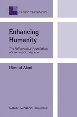 Enhancing Humanity: The Philosophical Foundations of Humanistic Education