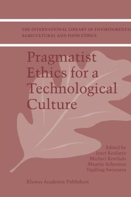Pragmatist Ethics for a Technological Culture