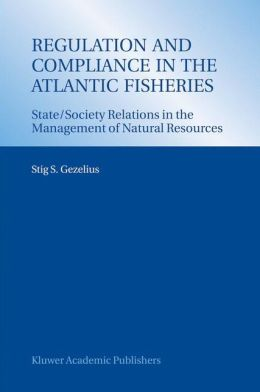 Regulation and Compliance in the Atlantic Fisheries: State/Society Relations in the Management of Natural Resources