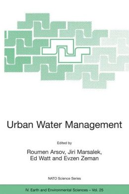 Urban Water Management: Science Technology and Service Delivery: Proceedings of the NATO Advanced Research Workshop on Urban Water Management: Science Technology and Service Delivery Borovetz, Bulgaria 16-20 October 2002