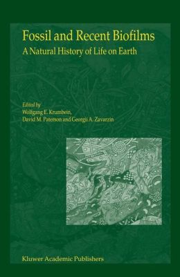 Fossil and Recent Biofilms: A Natural History of Life on Earth