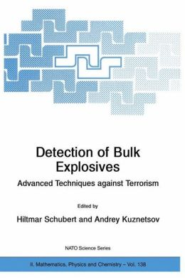 Detection of Bulk Explosives Advanced Techniques against Terrorism: Proceedings of the NATO Advanced Research Workshop on Detection of Bulk Explosives Advanced Techniques against Terrorism St. Petersburg, Russia 16-21 June 2003