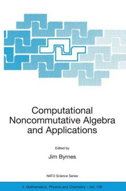 Computational Noncommutative Algebra and Applications: Proceedings of the NATO Advanced Study Institute, on Computatoinal Noncommutative Algebra and Applications, Il Ciocco, Italy, 6-19 July 2003