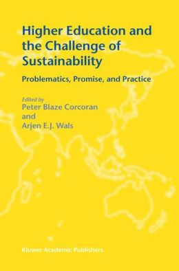 Higher Education and the Challenge of Sustainability: Problematics, Promise, and Practice