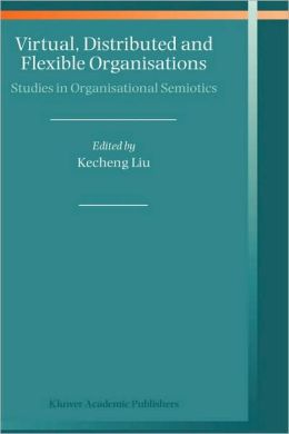Virtual, Distributed and Flexible Organisations: Studies in Organisational Semiotics
