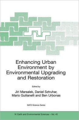 Enhancing Urban Environment by Environmental Upgrading and Restoration: Proceedings of the NATO Advanced Research Workshop on Enhancing Urban Environment: Environmental Upgrading of Municipal Pollution Control Facilities and Restoration of Urban Waters, R