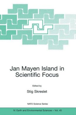 Jan Mayen Island in Scientific Focus: Proceedings of the NATO ARW on Joint International Scientific Observation Facility on Jan Mayen Island, Oslo, Norway from 11 to 15 November 2003.
