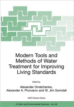 Modern Tools and Methods of Water Treatment for Improving Living Standards: Proceedings of the NATO Advanced Research Workshop on Modern Tools and Methods of Water Treatment for Improving Living Standards, Dnepropetrovsk, Ukraine, November 19-22, 2003