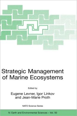 Strategic Management of Marine Ecosystems: Proceedings of the NATO Advanced Study Institute on Strategic Management of Marine Ecosystems, Nice, France, 1-11 October, 2003