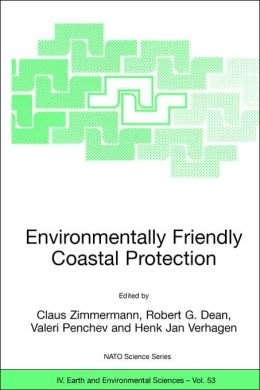 Environmentally Friendly Coastal Protection: Proceedings of the NATO Advanced Research Workshop on Environmentally Friendly Coastal Protection Structures, Varna, Bulgaria, 25-27 May 2004
