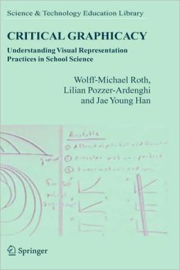 Critical Graphicacy: Understanding Visual Representation Practices in School Science
