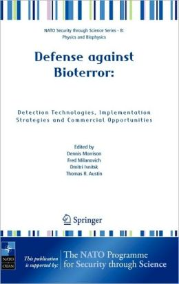 Defense against Bioterror: Detection Technologies, Implementation Strategies and Commercial Opportunities: Proceedings of the NATO Advanced Research Workshop on Defense against Bioterror: Detection Technologies, Implementation Strategies and Commercial Op