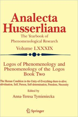 Logos of Phenomenology and Phenomenology of The Logos. Book Two: The Human Condition in-the-Unity-of-Everything-there-is-alive Individuation, Self, Person, Self-determination, Freedom, Necessity