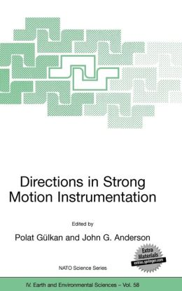 Directions in Strong Motion Instrumentation: Proceedings of the NATO SFP Workshop on Future Directions in Instrumentation for Strong Motion and Engineering Seismology, Kusadasi, Izmir, May 17-21, 2004