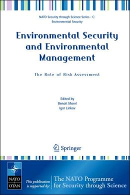 Environmental Security and Environmental Management: The Role of Risk Assessment: Proceedings of the NATO Advanced Research Workhop on The Role of Risk Assessment in Environmental Security and Emergency Preparedness in the Mediterranean Region, held in Ei