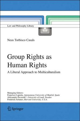 Group Rights as Human Rights: A Liberal Approach to Multiculturalism
