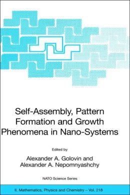 Self-Assembly, Pattern Formation and Growth Phenomena in Nano-Systems: Proceedings of the NATO Advanced Study Institute, held in St. Etienne de Tinee, France, August 28 - September 11, 2004