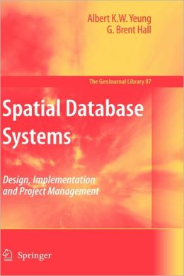 Spatial Database Systems: Design, Implementation and Project Management